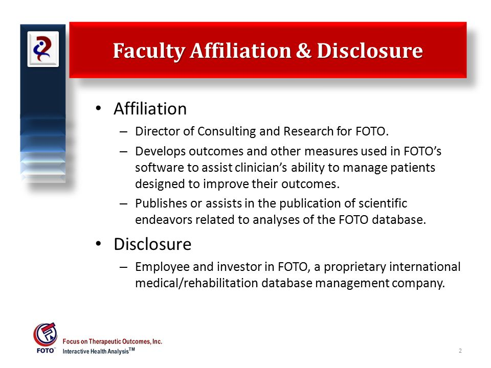 Faculty Affiliation & Disclosure Affiliation – Director of Consulting and Research for FOTO.