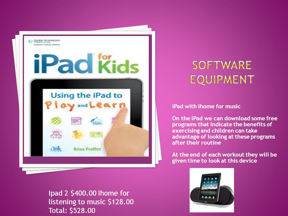 iPad with ihome for music On the iPad we can download some free programs that indicate the benefits of exercising and children can take advantage of l