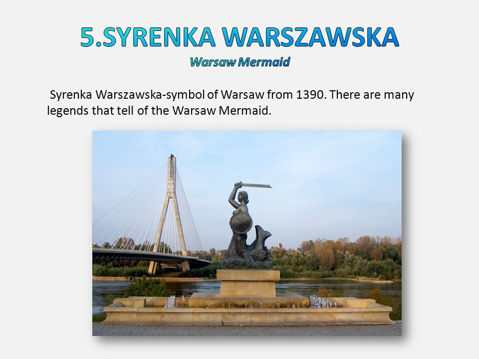 Syrenka Warszawska-symbol of Warsaw from 1390. There are many legends that tell of the Warsaw Mermaid.