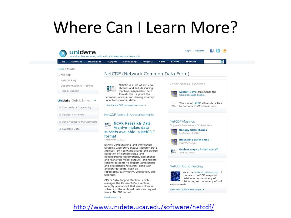 Where Can I Learn More http://www.unidata.ucar.edu/software/netcdf/