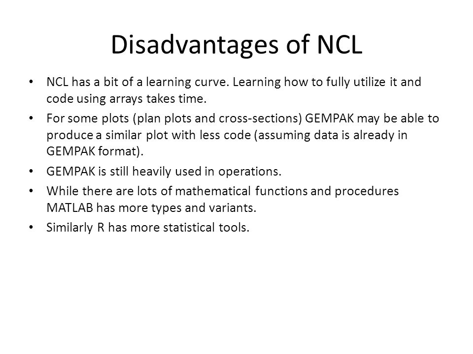 Disadvantages of NCL NCL has a bit of a learning curve.