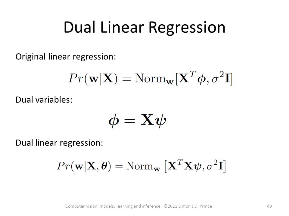 Dual Linear Regression 49Computer vision: models, learning and inference.