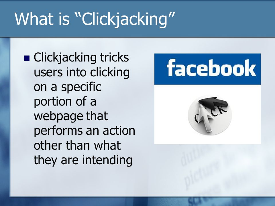 "What is ""Clickjacking"" Clickjacking tricks users into clicking on a specific portion of a webpage that performs an action other than what they are int"