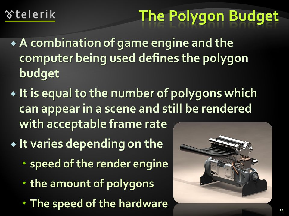  A combination of game engine and the computer being used defines the polygon budget  It is equal to the number of polygons which can appear in a sc