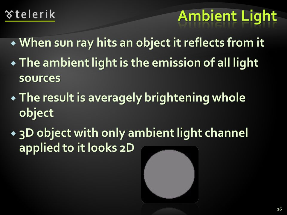  When sun ray hits an object it reflects from it  The ambient light is the emission of all light sources  The result is averagely brightening whole
