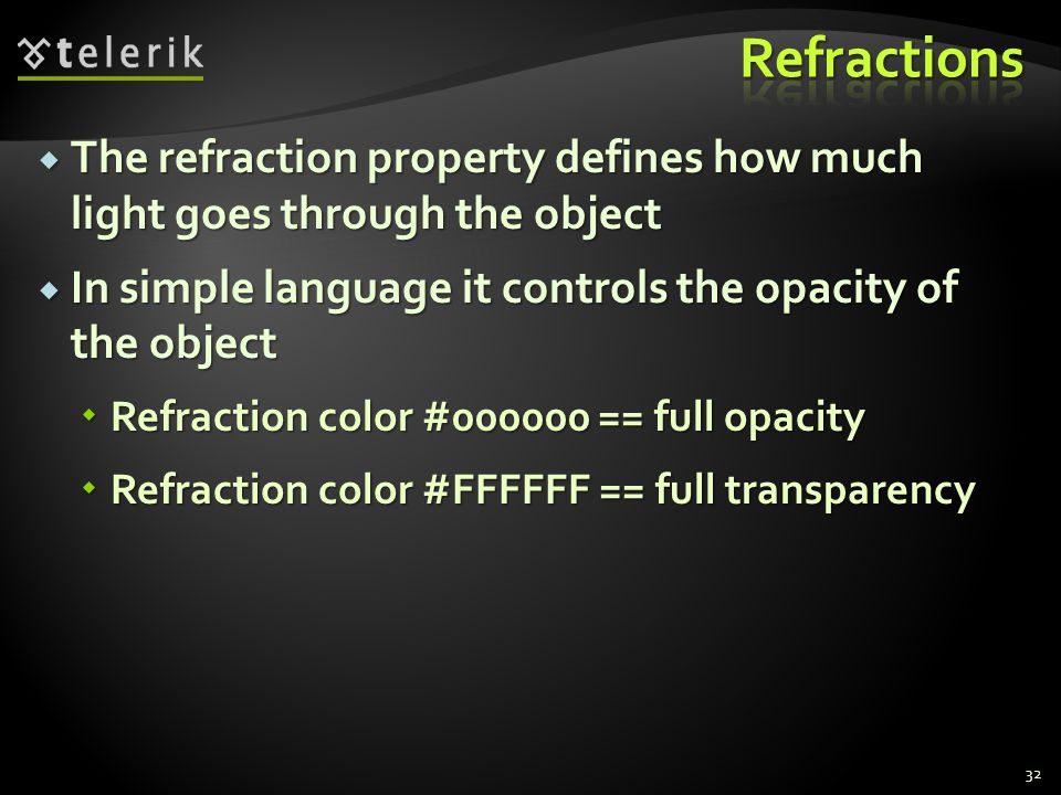  The refraction property defines how much light goes through the object  In simple language it controls the opacity of the object  Refraction color