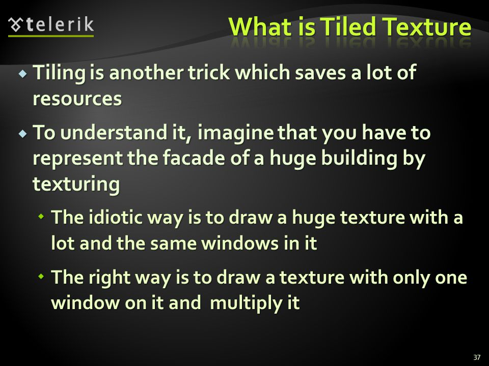  Tiling is another trick which saves a lot of resources  To understand it, imagine that you have to represent the facade of a huge building by textu