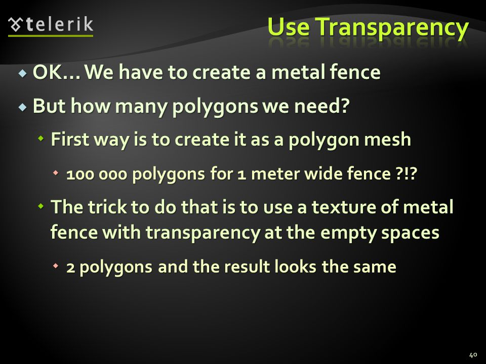  OK… We have to create a metal fence  But how many polygons we need?  First way is to create it as a polygon mesh  100 000 polygons for 1 meter wi