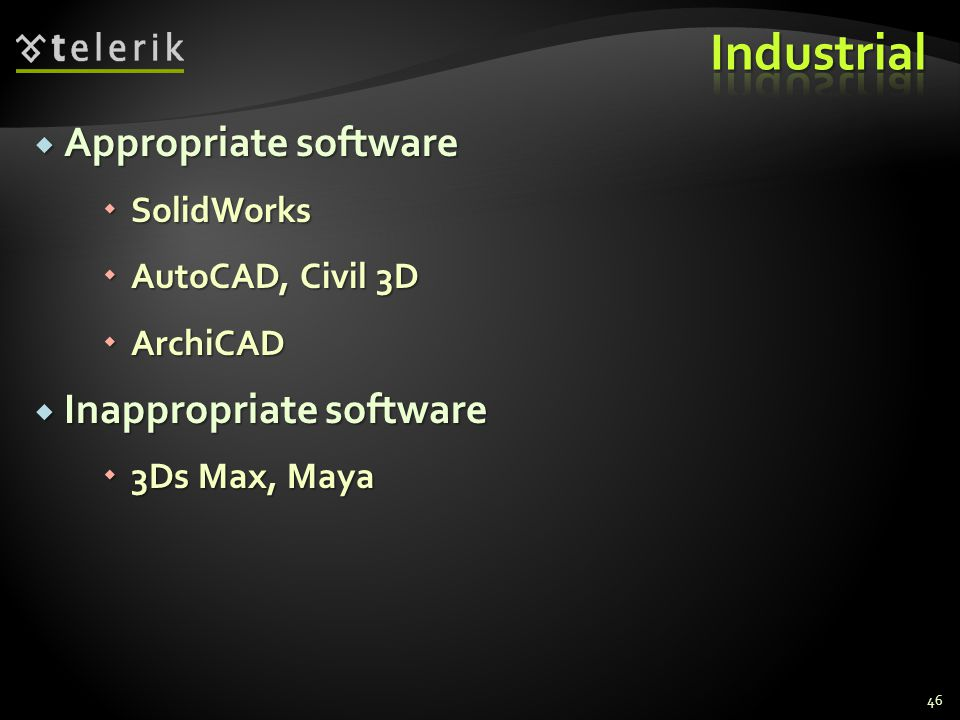  Appropriate software  SolidWorks  AutoCAD, Civil 3D  ArchiCAD  Inappropriate software  3Ds Max, Maya 46