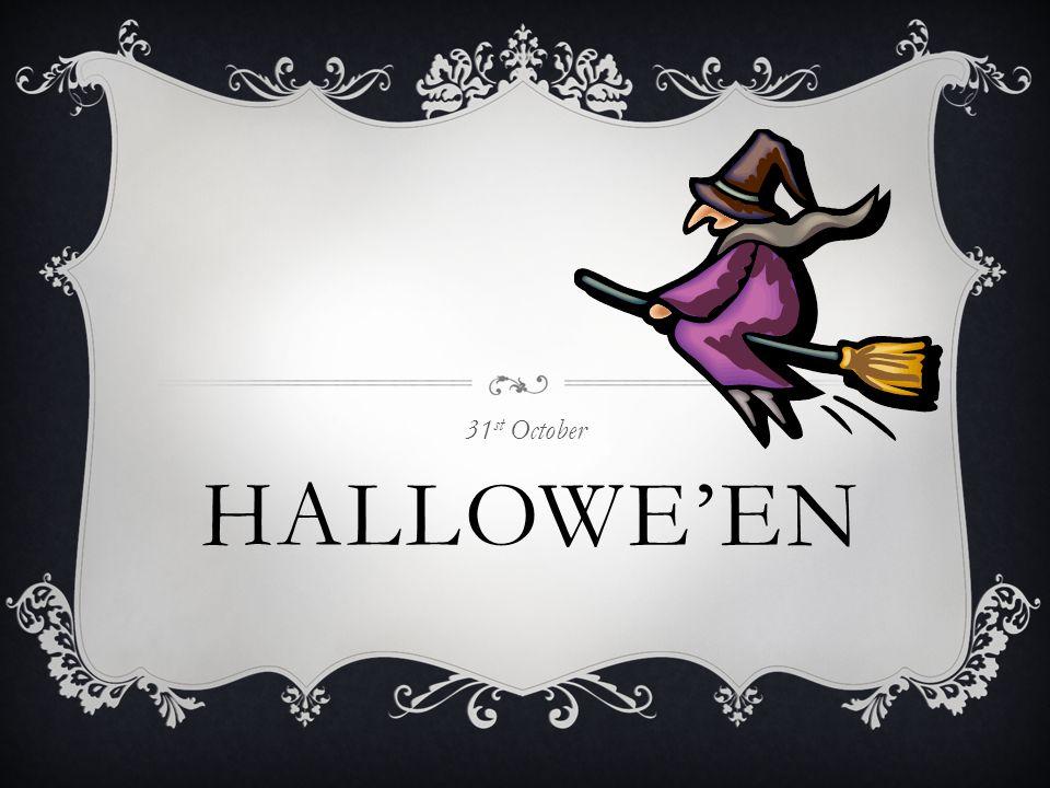 HALLOWE'EN 31 st October