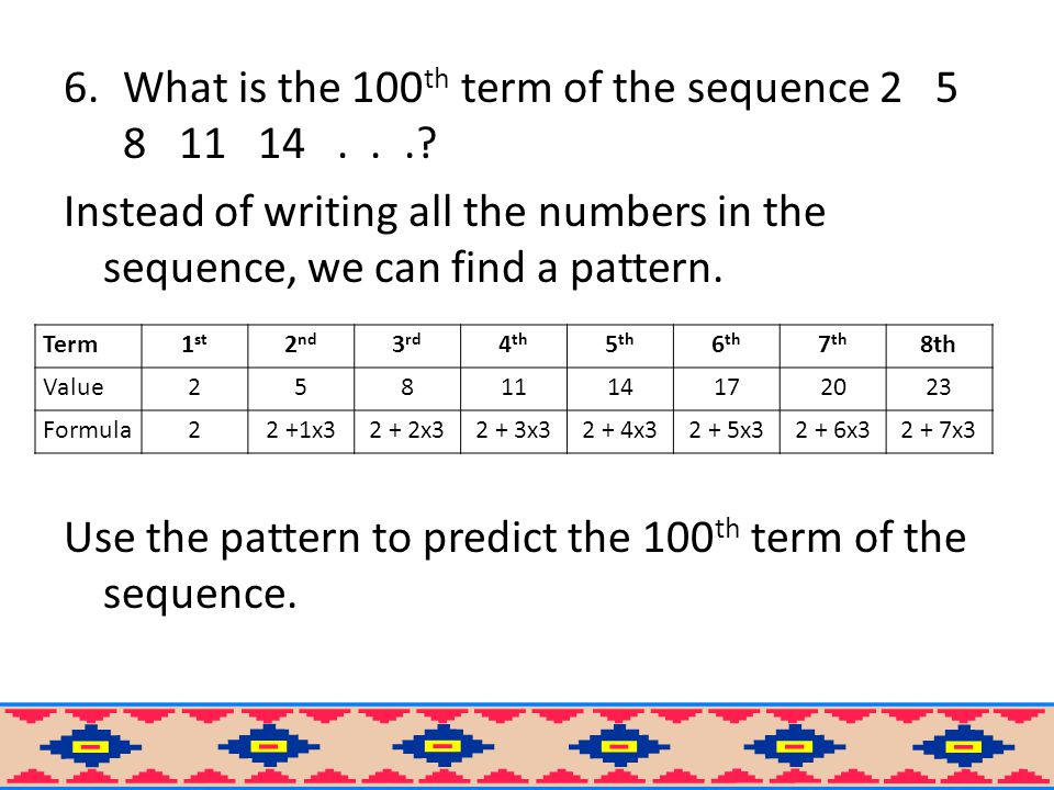 6.What is the 100 th term of the sequence 2 5 8 11 14....