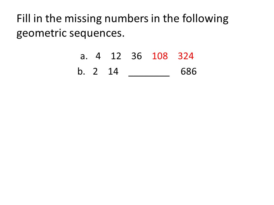 Fill in the missing numbers in the following geometric sequences.
