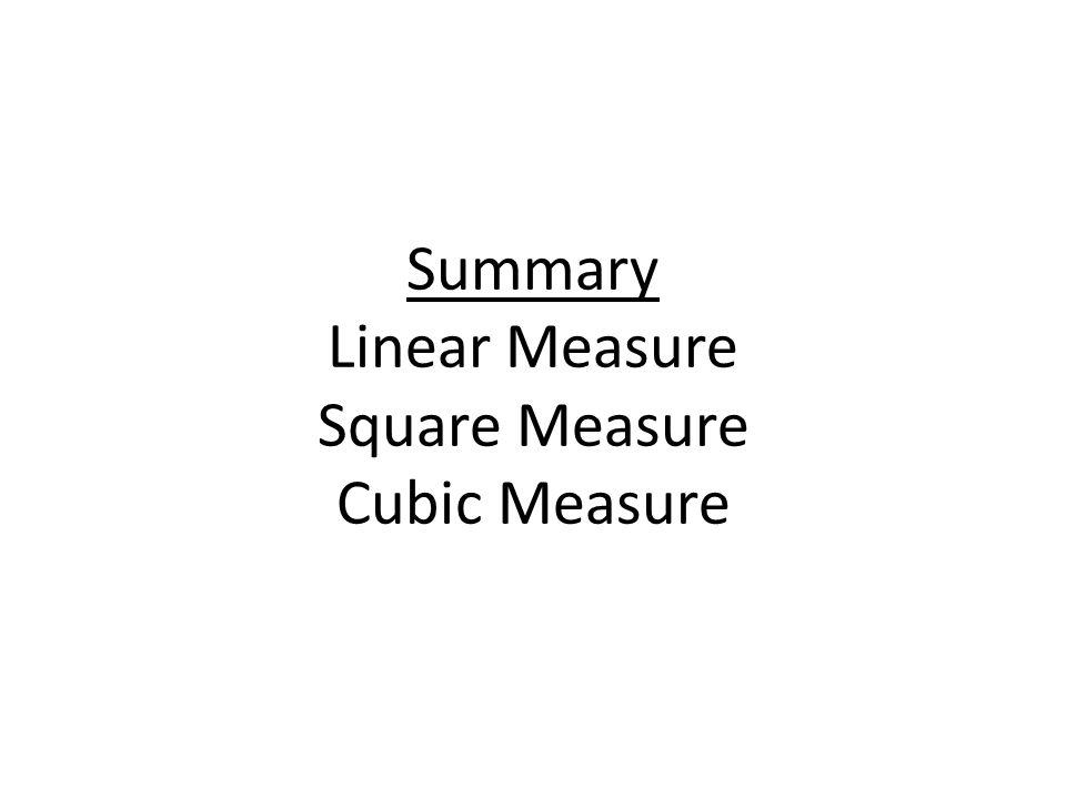 Summary Linear Measure Square Measure Cubic Measure