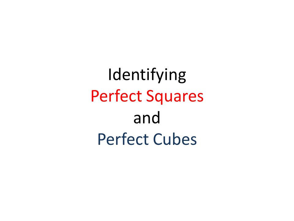 Identifying Perfect Squares and Perfect Cubes