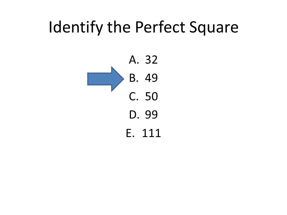 Identify the Perfect Square A.32 B.49 C.50 D.99 E.111