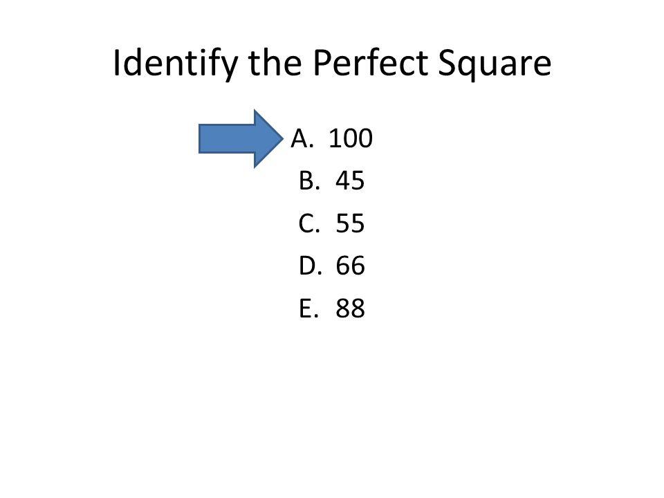 Identify the Perfect Square A.100 B.45 C.55 D.66 E.88