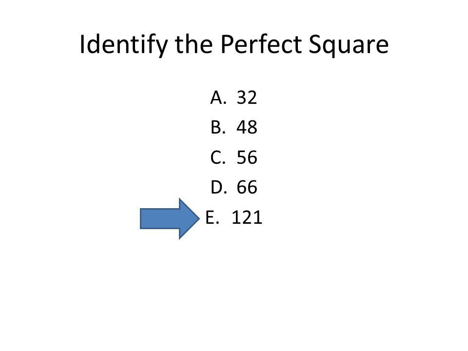 Identify the Perfect Square A.32 B.48 C.56 D.66 E.121