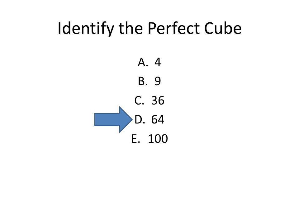 Identify the Perfect Cube A.4 B.9 C.36 D.64 E.100