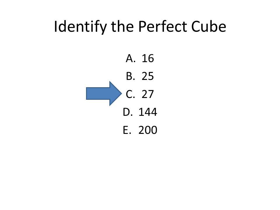 Identify the Perfect Cube A.16 B.25 C.27 D.144 E.200