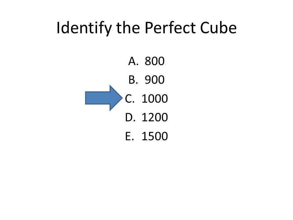 Identify the Perfect Cube A.800 B.900 C.1000 D.1200 E.1500