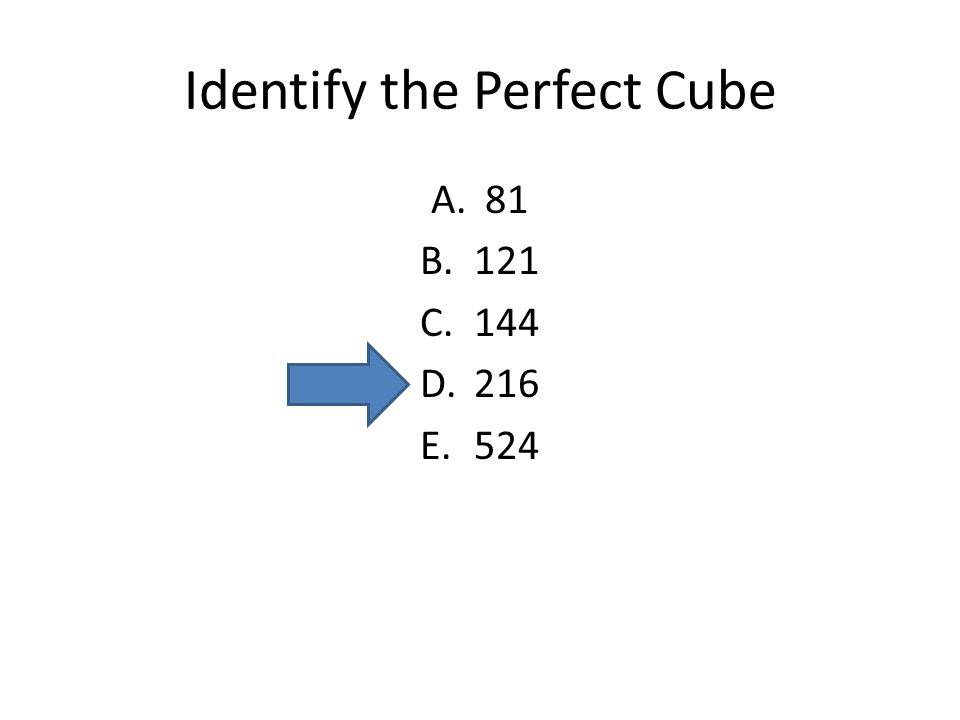 Identify the Perfect Cube A.81 B.121 C.144 D.216 E.524