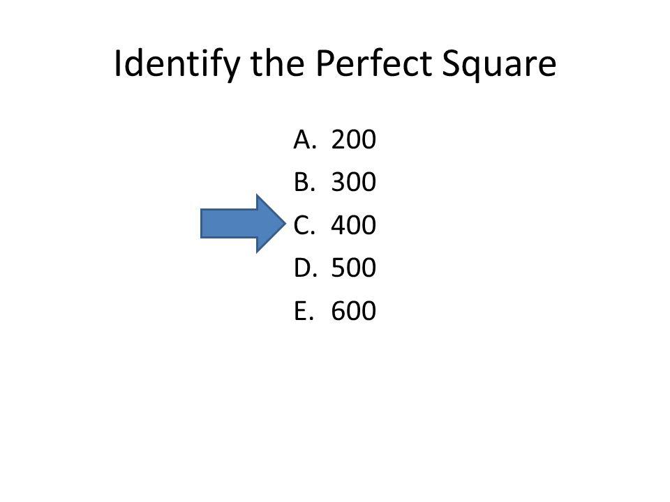 Identify the Perfect Square A.200 B.300 C.400 D.500 E.600