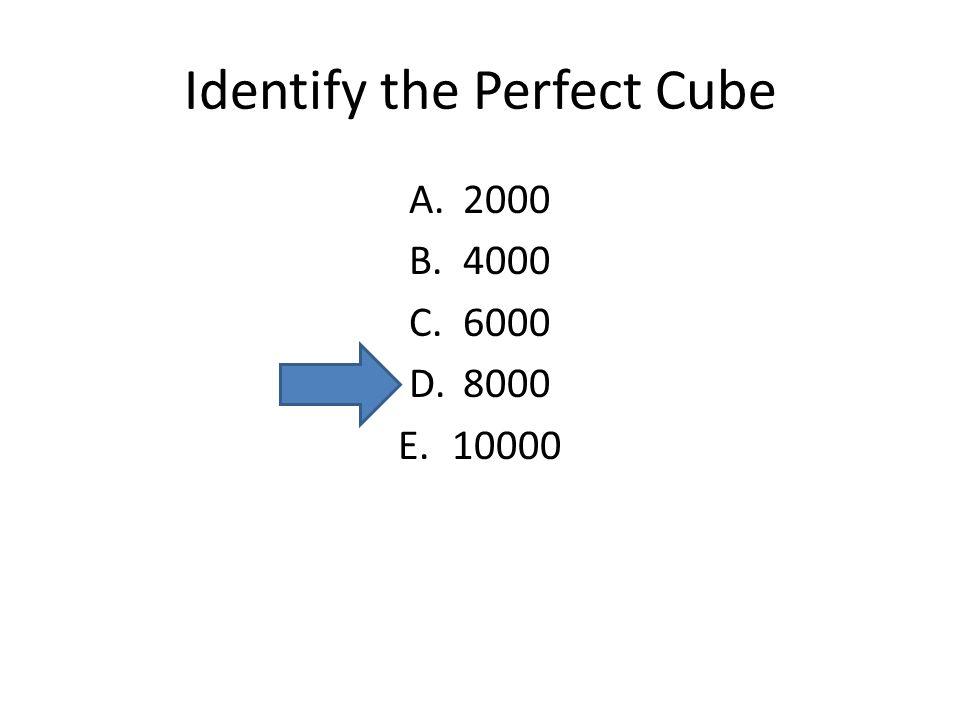 Identify the Perfect Cube A.2000 B.4000 C.6000 D.8000 E.10000