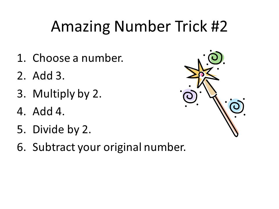 Amazing Number Trick #2 1.Choose a number. 2.Add 3.