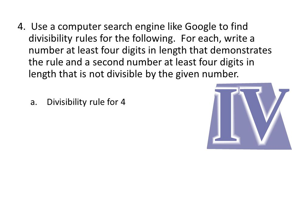 4. Use a computer search engine like Google to find divisibility rules for the following.
