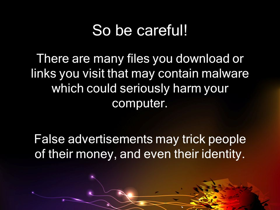 And that can lead to: Identity Theft Internet Frauds