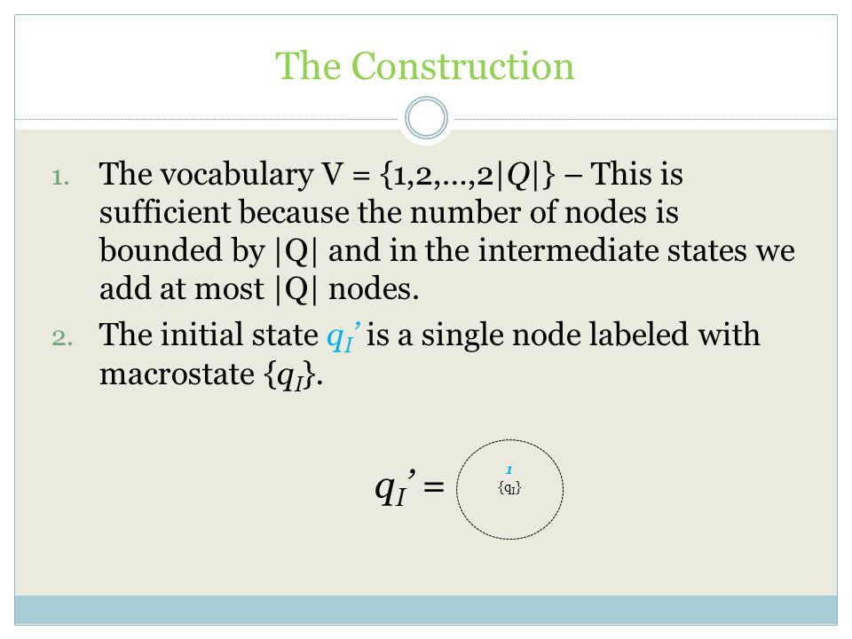 The Construction 1. The vocabulary V = {1,2,…,2|Q|} – This is sufficient because the number of nodes is bounded by |Q| and in the intermediate states