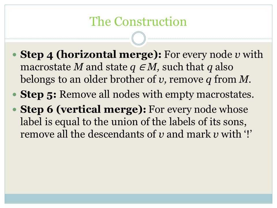 The Construction Step 4 (horizontal merge): For every node v with macrostate M and state q ∈ M, such that q also belongs to an older brother of v, remove q from M.
