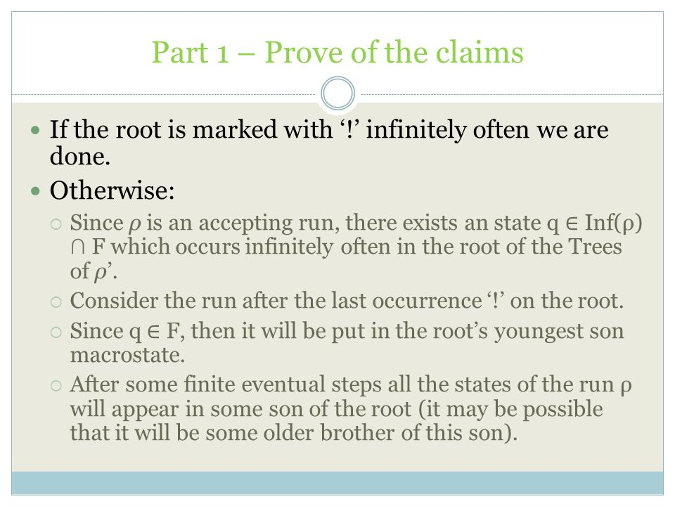 Part 1 – Prove of the claims If the root is marked with '!' infinitely often we are done. Otherwise:  Since ρ is an accepting run, there exists an st
