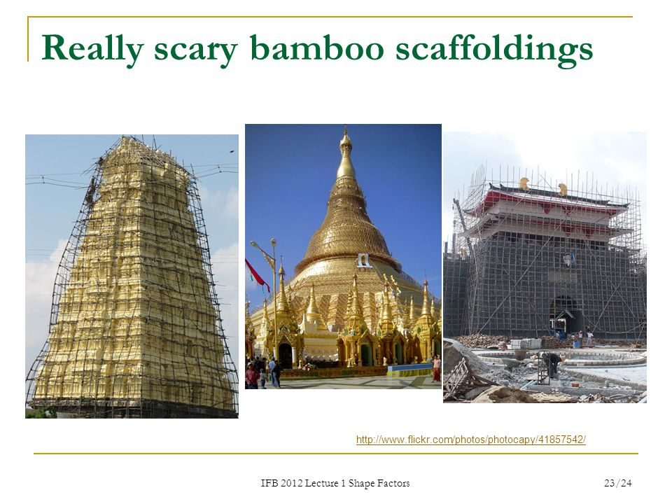 Really scary bamboo scaffoldings IFB 2012 Lecture 1 Shape Factors 23/24 http://www.flickr.com/photos/photocapy/41857542/