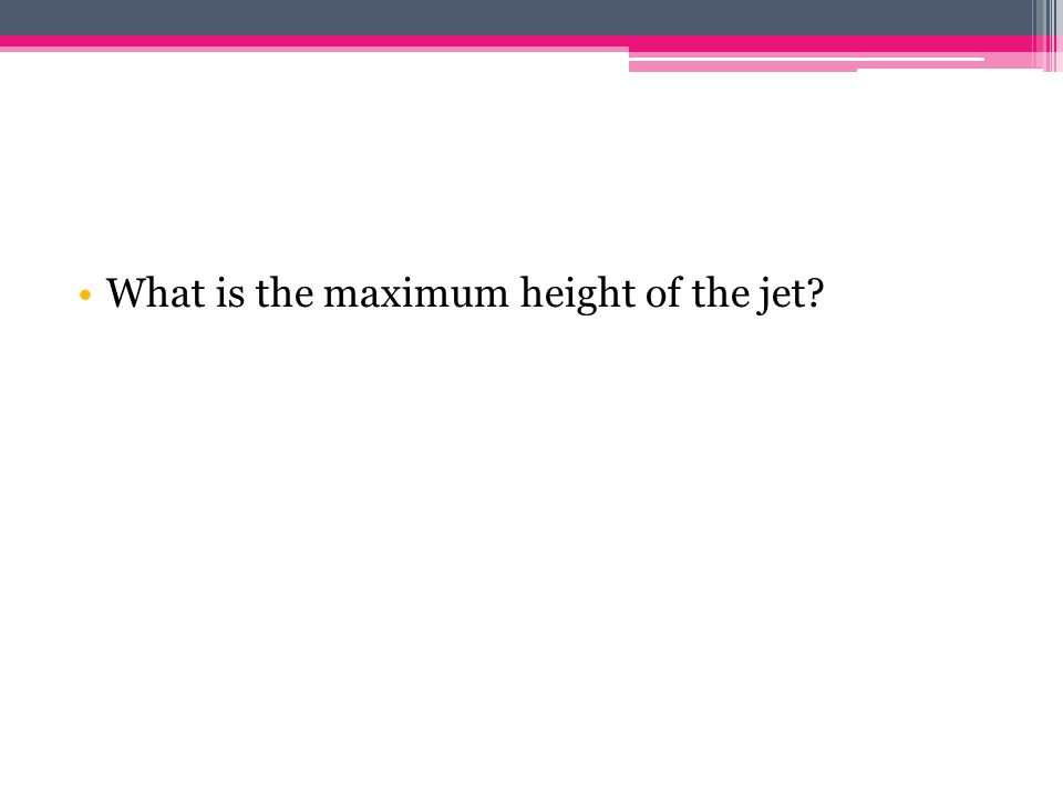 What is the maximum height of the jet?