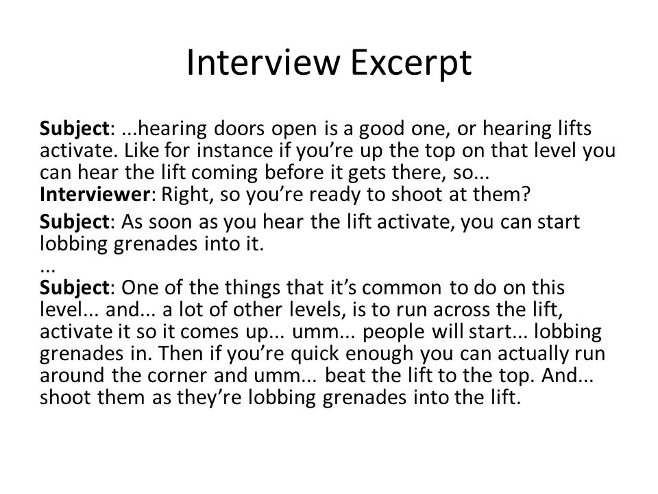 Interview Excerpt Subject:...hearing doors open is a good one, or hearing lifts activate. Like for instance if you're up the top on that level you can