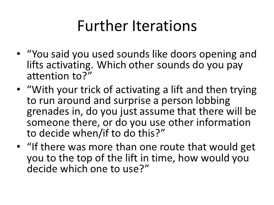 Further Iterations You said you used sounds like doors opening and lifts activating.