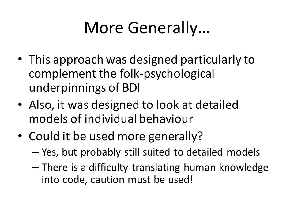 More Generally… This approach was designed particularly to complement the folk-psychological underpinnings of BDI Also, it was designed to look at det