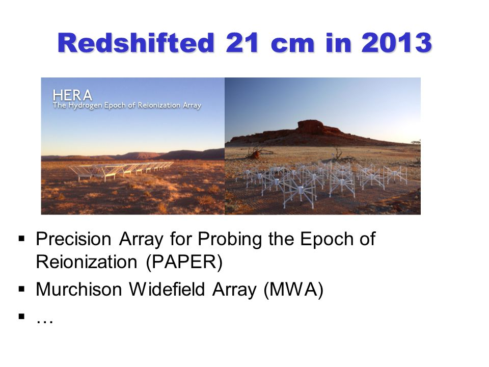 Redshifted 21 cm in 2013  Precision Array for Probing the Epoch of Reionization (PAPER)  Murchison Widefield Array (MWA)  …