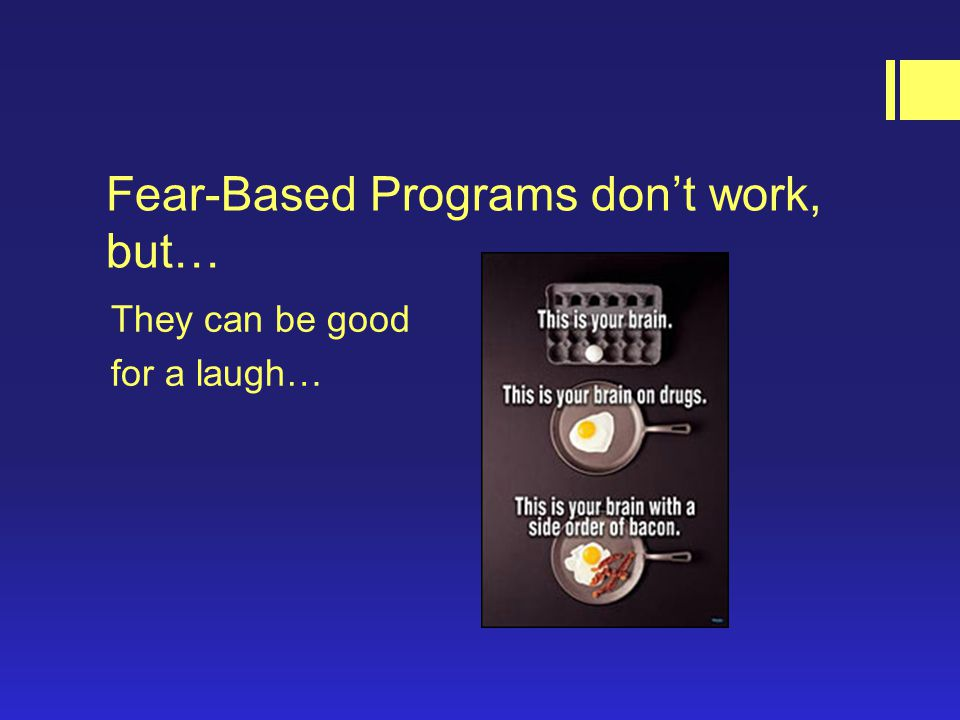 Fear-Based Programs don't work, but… They can be good for a laugh…
