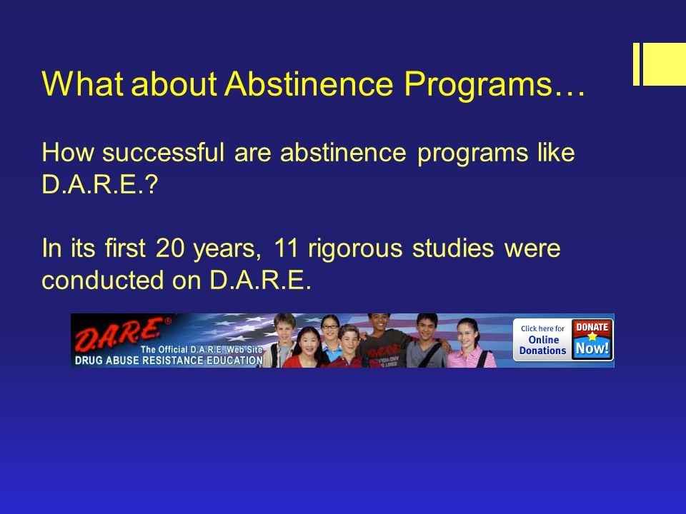 What about Abstinence Programs… How successful are abstinence programs like D.A.R.E..