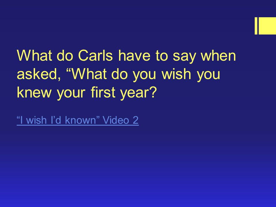 What do Carls have to say when asked, What do you wish you knew your first year.