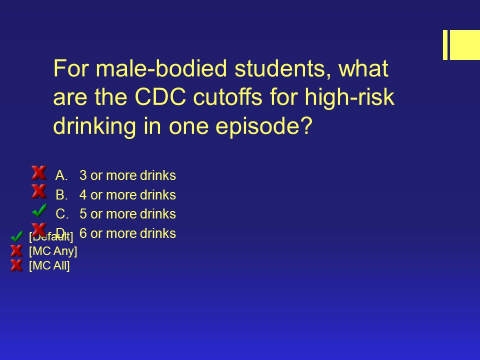For male-bodied students, what are the CDC cutoffs for high-risk drinking in one episode.
