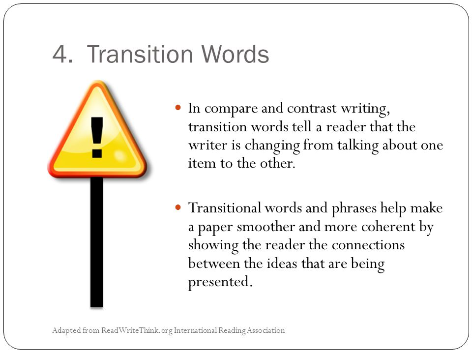 4. Transition Words Adapted from ReadWriteThink.org International Reading Association In compare and contrast writing, transition words tell a reader