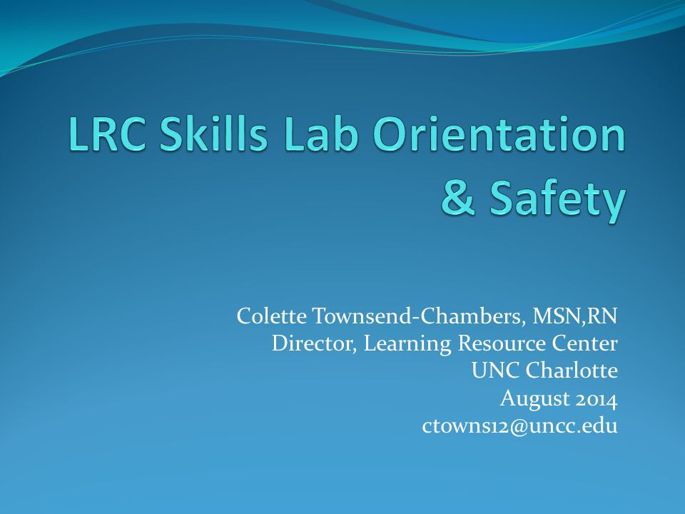 Colette Townsend-Chambers, MSN,RN Director, Learning Resource Center UNC Charlotte August 2014 ctowns12@uncc.edu