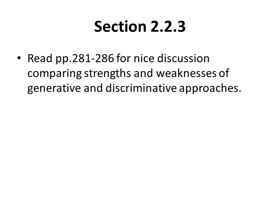 Section 2.2.3 Read pp.281-286 for nice discussion comparing strengths and weaknesses of generative and discriminative approaches.