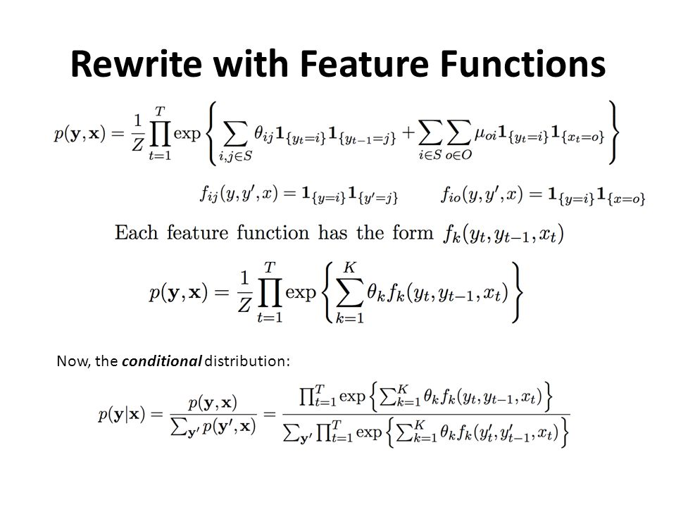 Rewrite with Feature Functions Now, the conditional distribution: