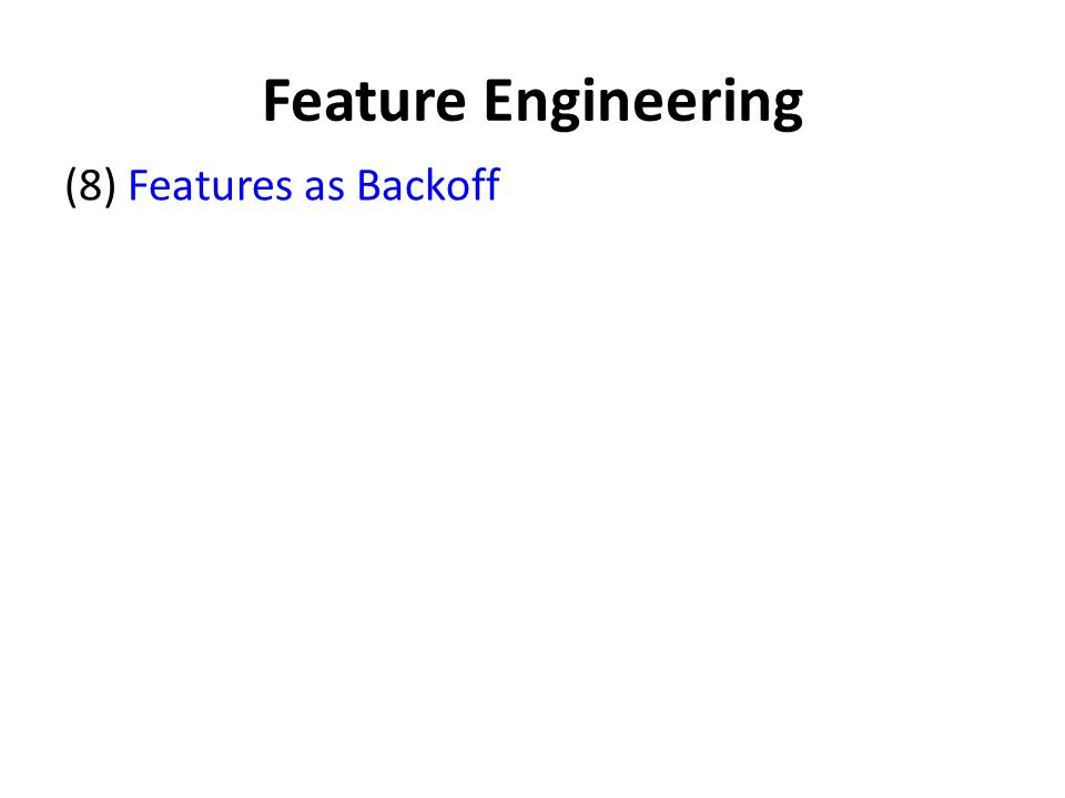 Feature Engineering (8) Features as Backoff