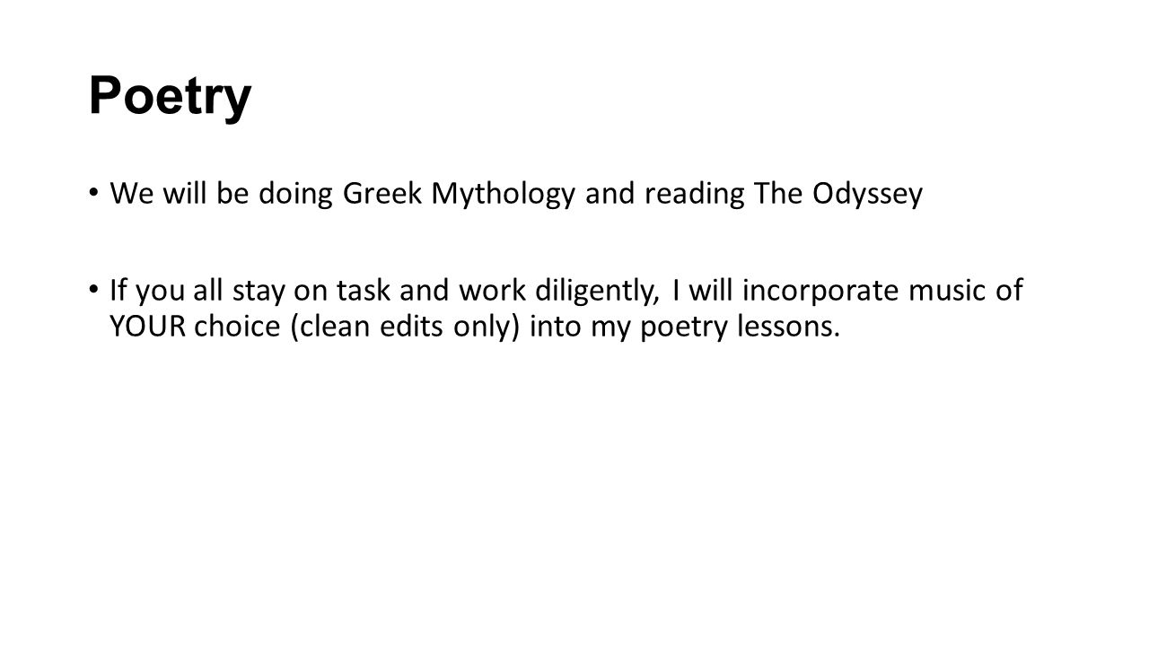 Poetry We will be doing Greek Mythology and reading The Odyssey If you all stay on task and work diligently, I will incorporate music of YOUR choice (