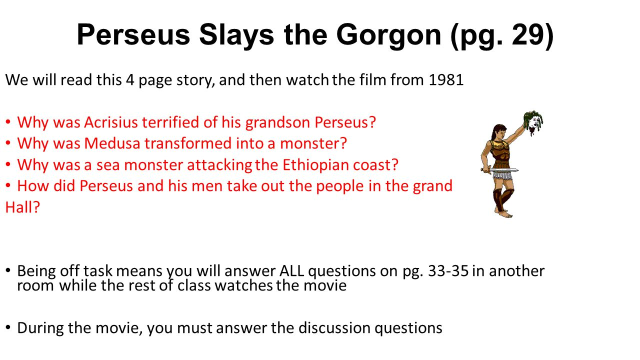 Perseus Slays the Gorgon (pg. 29) We will read this 4 page story, and then watch the film from 1981 Why was Acrisius terrified of his grandson Perseus